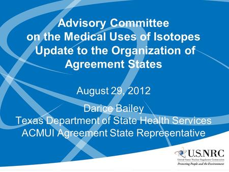 Advisory Committee on the Medical Uses of Isotopes Update to the Organization of Agreement States August 29, 2012 Darice Bailey Texas Department of State.
