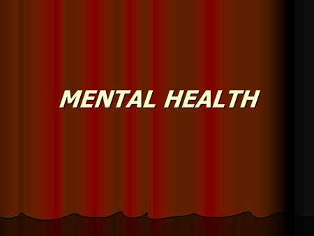 MENTAL HEALTH. Mental Health Definition: Health is defined as a stage of complete physical, mental and social well-being and not merely the absence of.