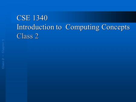 CSE 1340 Introduction to Computing Concepts Class 2.