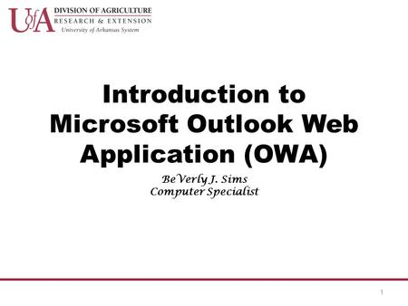 Introduction to Microsoft Outlook Web Application (OWA) BeVerly J. Sims Computer Specialist 1.