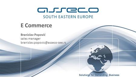Solutions for Demanding Business E Commerce Branislav Popović sales manager