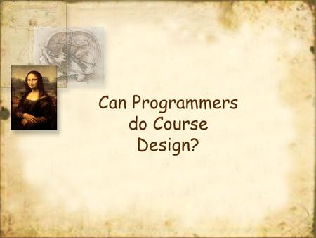 Can Programmers do Course Design?. The Programmer.