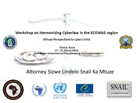 African responses to e-commerce and Cyber Crime 18 th – 21 st March 2014 Sizwe Lindelo Snail Ka Mtuze Director- Snail Law Inc. Workshop on.