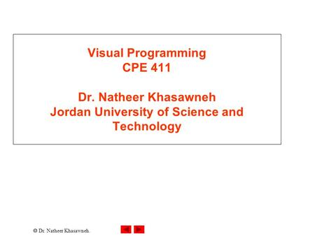  Dr. Natheer Khasawneh. Visual Programming CPE 411 Dr. Natheer Khasawneh Jordan University of Science and Technology.