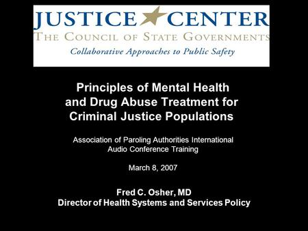 Principles of Mental Health and Drug Abuse Treatment for Criminal Justice Populations Fred C. Osher, MD Director of Health Systems and Services Policy.