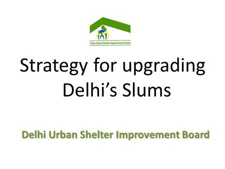 Strategy for upgrading Delhi's Slums