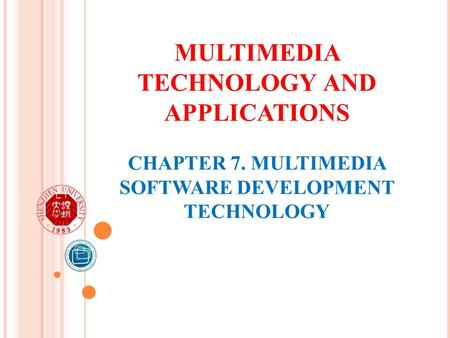 MULTIMEDIA TECHNOLOGY AND APPLICATIONS CHAPTER 7. MULTIMEDIA SOFTWARE DEVELOPMENT TECHNOLOGY.