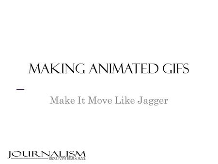 "Making animated GIFs Make It Move Like Jagger. Hit ESC on your keyboard to leave Slide Show mode Pick your fave below and right-click on it Click ""Save."