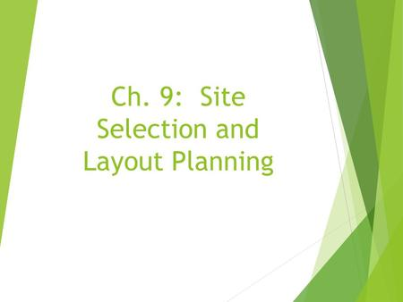 Ch. 9: Site Selection and Layout Planning. Community and Site Selection  What Community to Select?  Economic Base – Major Source of Income  Is it Growing.