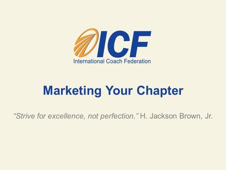"Marketing Your Chapter ""Strive for excellence, not perfection."" H. Jackson Brown, Jr."