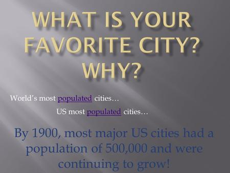 World's most populated cities…populated US most populated cities…populated By 1900, most major US cities had a population of 500,000 and were continuing.