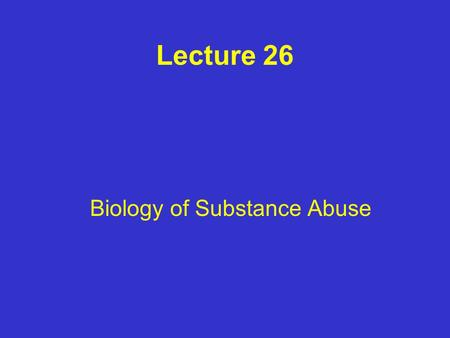Biology of Substance Abuse