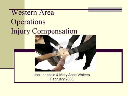 Western Area Operations Injury Compensation Jan Lonsdale & Mary Anne Walters February 2006.