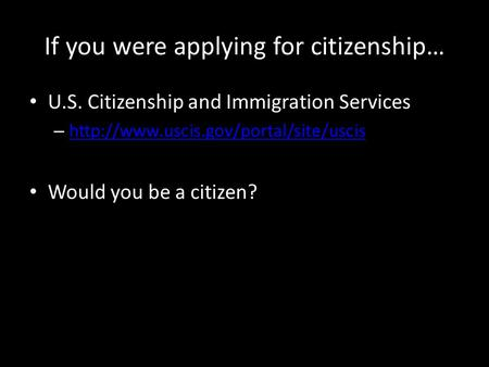 If you were applying for citizenship… U.S. Citizenship and Immigration Services –