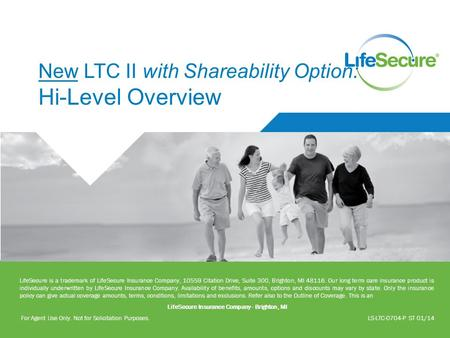 New LTC II with Shareability Option: Hi-Level Overview LifeSecure is a trademark of LifeSecure Insurance Company, 10559 Citation Drive, Suite 300, Brighton,