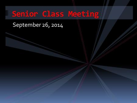 September 26, 2014 Senior Class Meeting. Senior Timeline - Fall Continue Your Education!  Trade School  Community College  University  Military.