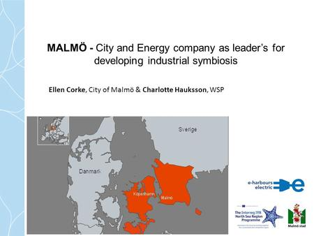 MALMÖ - City and Energy company as leader's for developing industrial symbiosis Ellen Corke, City of Malmö & Charlotte Hauksson, WSP.