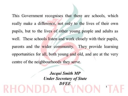 11 This Government recognises that there are schools, which really make a difference, not only to the lives of their own pupils, but to the lives of other.