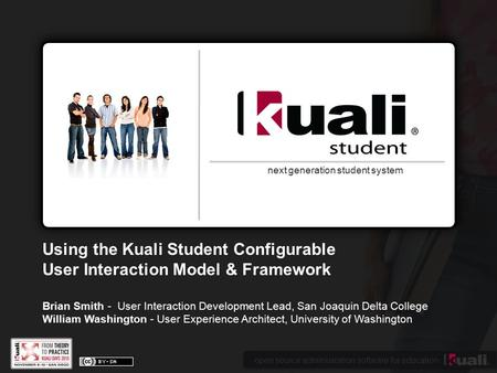 Open source administration software for education next generation student system Using the Kuali Student Configurable User Interaction Model & Framework.