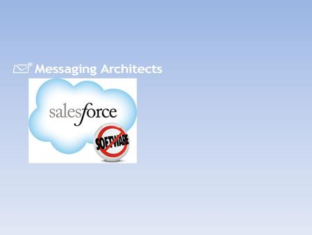 © 2011 Messaging Architects, Confidential & Proprietary What will we learn?  You will know how to navigate and apply our sales process in SalesForce.