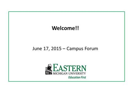 Welcome!! June 17, 2015 – Campus Forum. Budget Update.