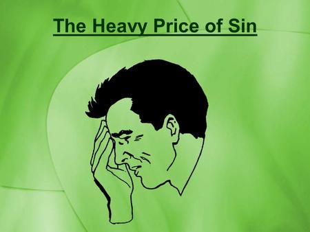 The Heavy Price of Sin. Ungodly practices in our society are being fueled by a redefinition of terms… Gay for homosexuality Pro-choice for abortion Substance.