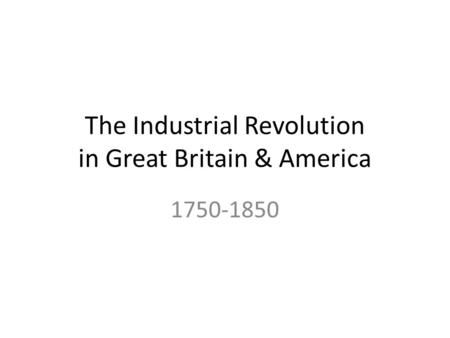 The Industrial Revolution in Great Britain & America