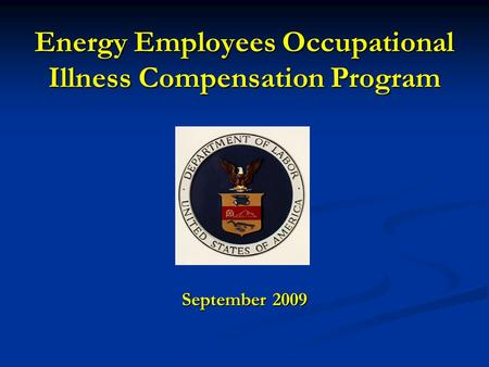 Energy Employees Occupational Illness Compensation Program September 2009.