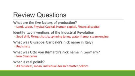 Review Questions What are the five factors of production? ◦Land, Labor, Physical Capital, Human capital, Financial capital Identify two inventions of the.