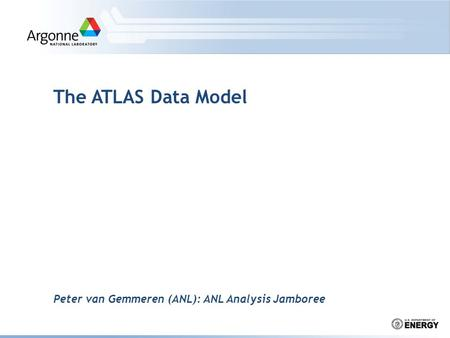 Peter van Gemmeren (ANL): ANL Analysis Jamboree The ATLAS Data Model.