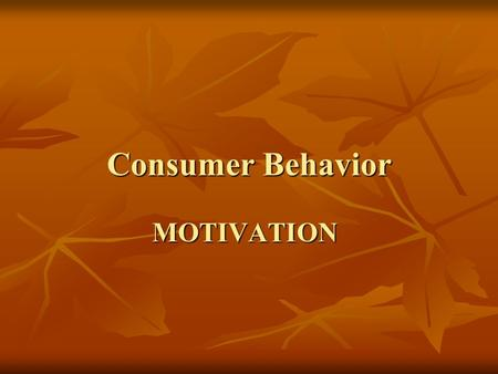 MOTIVATION Consumer Behavior. Learning Concepts Concept of Motivation Concept of Motivation Consumer needs Consumer needs Structure of emotions Structure.