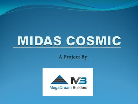 A Project By:. MIDAS COSMIC SKY VIEW NIGHT VIEW.