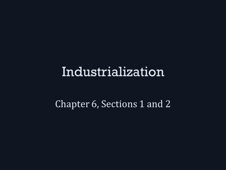Industrialization Chapter 6, Sections 1 and 2. New Finds and Inventions In the 1860s, we began drilling for oil, mostly to create kerosene for lamps –