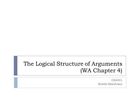 The Logical Structure of Arguments (WA Chapter 4)
