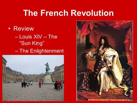 "The French Revolution Review –Louis XIV – The ""Sun King"" –The Enlightenment."