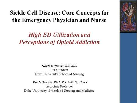 Sickle Cell Disease: Core Concepts for the Emergency Physician and Nurse High ED Utilization and Perceptions of Opioid Addiction Hants Williams, RN, BSN.