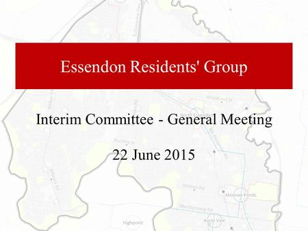 Essendon Residents' Group Interim Committee - General Meeting 22 June 2015.