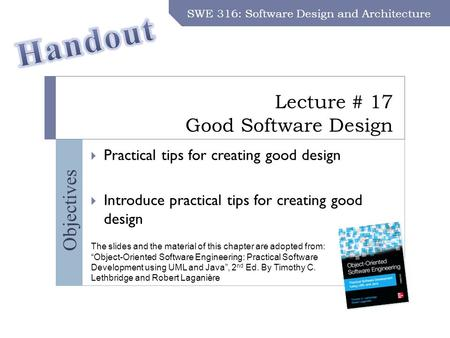 SWE 316: Software Design and Architecture – Dr. Khalid Aljasser Objectives Lecture # 17 Good Software Design SWE 316: Software Design and Architecture.