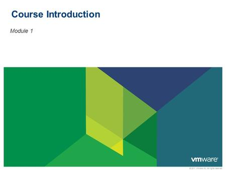 © 2011 VMware Inc. All rights reserved Course Introduction Module 1.