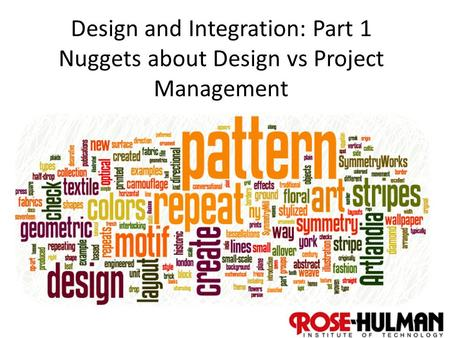 1 Design and Integration: Part 1 Nuggets about Design vs Project Management.