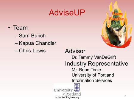 AdviseUP Team –Sam Burich –Kapua Chandler –Chris Lewis Advisor Dr. Tammy VanDeGrift Industry Representative Mr. Brian Toole University of Portland Information.