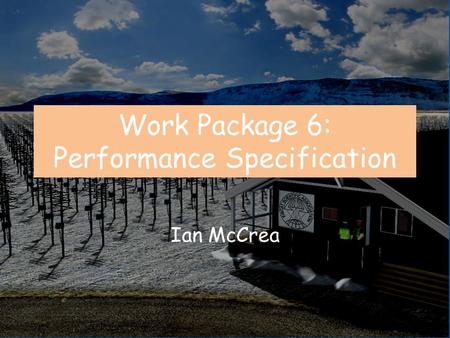 Work Package 6: Performance Specification Ian McCrea.