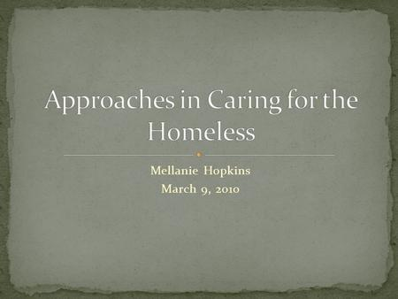 Mellanie Hopkins March 9, 2010. Lack a regular and adequate nighttime residence or… Have a primary nighttime residence that is A supervised shelter An.