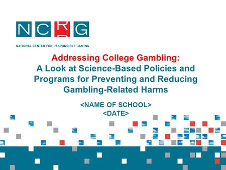 Addressing College Gambling: A Look at Science-Based Policies and Programs for Preventing and Reducing Gambling-Related Harms.