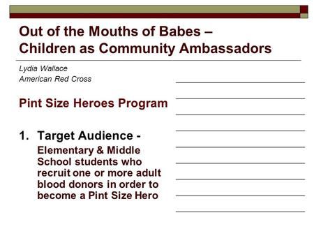 Out of the Mouths of Babes – Children as Community Ambassadors Lydia Wallace American Red Cross Pint Size Heroes Program 1.Target Audience - Elementary.
