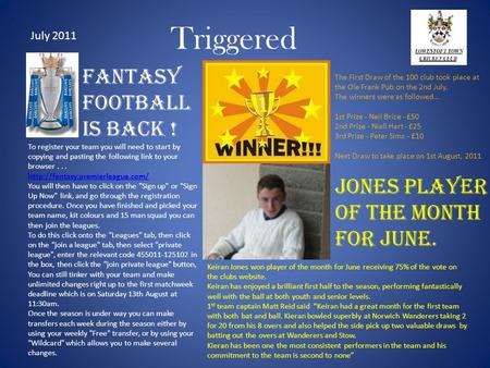 Triggered Fantasy Football is back ! July 2011 To register your team you will need to start by copying and pasting the following link to your browser...