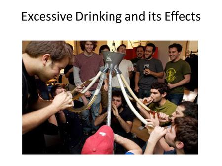 Excessive Drinking and its Effects. An issue at USCB?... Drinking is deeply ingrained in the campus culture at many universities across the Nation.