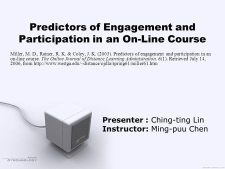 Predictors of Engagement and Participation in an On-Line Course Miller, M. D., Rainer, R. K. & Coley, J. K. (2003). Predictors of engagement and participation.