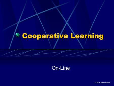  2003 JoAnn Warren Cooperative Learning On-Line.