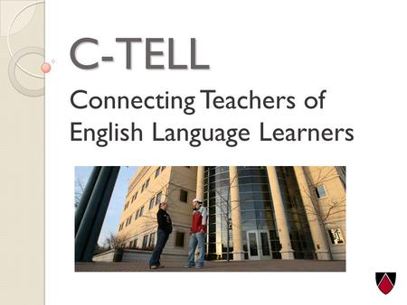C-TELL Connecting Teachers of English Language Learners.